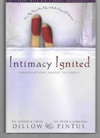 Intimacy Ignited ( Conversations Couple To Couple ) by Dillow And Pintus - Hardcover - 2004 - from Thomas Savage, Bookseller and Biblio.com