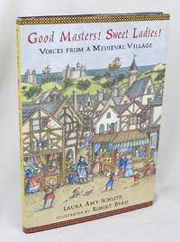 Good Masters! Sweet Ladies! Voices From a Medieval Village (First Edition)