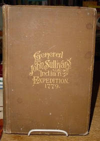 Journals of the Military Expedition of General John Sullivan Against the  Six Nations of Indians in 1779 with Records of Centennial Celebrations