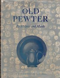 image of Old Pewter: It's Makers and Marks in England, Scotland, and Ireland: An Account of the Old Pewterer & His Craft- Illustrating all Known Marks and Secondary Marks of the Old Pewterers