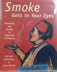 Smoke Gets in Your Eyes:  Branding and Design in Cigarette Packaging by  Jana  Michael; Martin - First Printing - 2000 - from Old Saratoga Books (SKU: 40612)