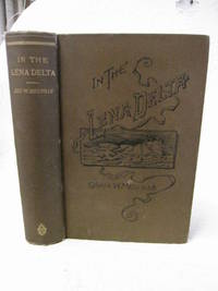 In the Lena Delta: A narrative of the Search for Lieut.- Commander De Long and his companions,...