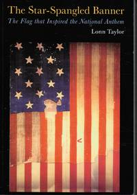 The Star-Spangled Banner: the Flag That Inspired the National Anthem by  Lonn Taylor - Paperback - 2000 - from Bookshop Baltimore (SKU: 23773)