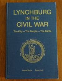 image of Lynchburg in the Civil War: The city--the people--the battle (The Virginia Civil War battles and leaders series)