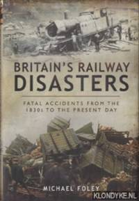 Britain's Railway Disasters. Fatal Accidents from the 1830s to the Present Day
