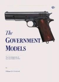 The Government Models: The Development of the Colt Model of 1911