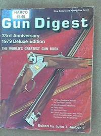 Gun Digest 33rd Anniversary 1979 Deluxe Edition: The World's Greatest Gun Book