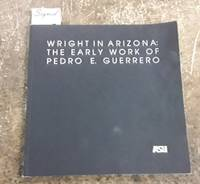 image of Wright in Arizona: the Early Work of Pedro E. Guerrero A Selection of  Photographs from the Pedro E. Guerrero Collection in the Architecture and  ... Architecture Historical Publications, No 4)