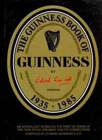 The Guinness Book of Guinness 1935-1985. An Anthology Based on the First 50 Years of the Park Royal Brewery and Its Connections