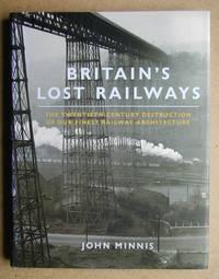 Britain's Lost Railways: The Twentieth-Century Destruction of Our Finest Railway Architecture.