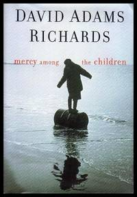 MERCY AMONG THE CHILDREN by  David Adams Richards - Hardcover - Second Printing - 2000 - from W. Fraser Sandercombe (SKU: 208960)