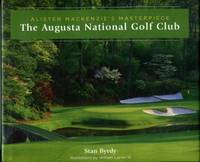 Alister Mackenzie's Masterpiece: The Augusta National Golf Club by  Stan Byrdy - 1st Edition - 2005 - from Chris Hartmann, Bookseller and Biblio.com