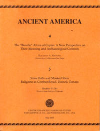 Ancient America 4 & 5: The Bundle Altars of Copan: A New Perspective on Their Meaning and Archaeological Contexts/ Stone Balls and Masked Men: Ballgame as Combat Ritual, Dainzu, Oaxaca