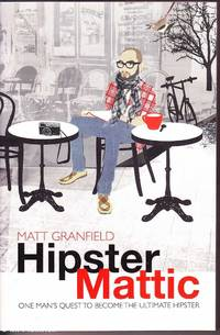Hipstermattic: One Mans Quest to Become the Ultimate Hipster