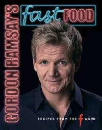 Gordon Ramsay Fast Food Recipes from the F Word