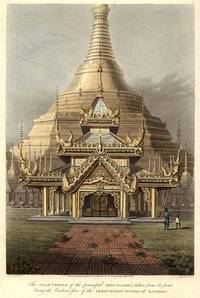 The Gold Temple of the principal Idol Guadma, taken from its front being the Eastern face of the Great Dagon Pagoda at Rangoon