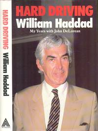 Hard Driving - My Years with Delorean by  William Haddad - Hardcover - 1985 - from Dereks Transport Books and Biblio.co.uk