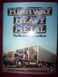 Highway Heavy Metal :The World's Trucks at Work