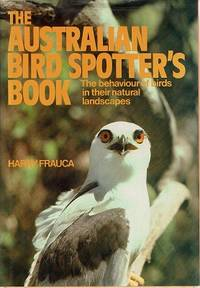The Australian Bird Spotter's Book: The Behaviour Of Birds In Their Natural Landscapes