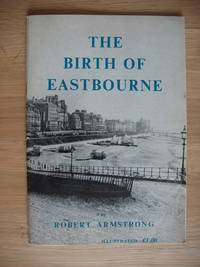 The Birth of Eastbourne by  Robert Armstrong - Paperback - First - 1983 - from Goldring Books (SKU: 010884)