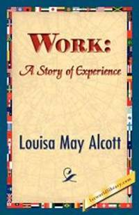 Work: A Story of Experience by Louisa May Alcott - 2007-02-20
