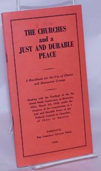 image of The Churches and a Just and Durable Peace. A handbook for the use of classes and discussion groups. Dealing with the findings of the National Study Conference at Delaware, Ohio, March 3-5, 1942, under the auspices of the Commission on a Just and Durable Peace of the Federal Council of Churches of Christ in America