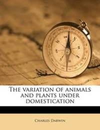 The variation of animals and plants under domestication by Charles Darwin - 2011-09-15