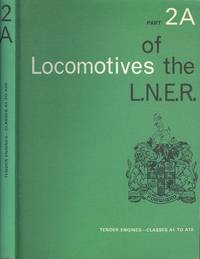 Locomotives of the L.N.E.R. - Part 2A - Tender Engines: Classes A1 to  A10.