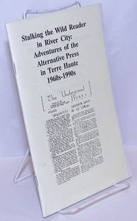 image of Stalking the wild reader in River City: adventures of the alternative press in Terre Haute, 1960s to 1990s