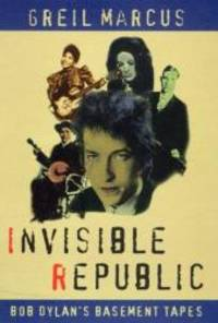 Invisible Republic: Bob Dylan's Basement Tapes by Greil Marcus - Paperback - 1998-01-01 - from Books Express and Biblio.com