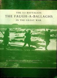 The 1st Battalion The Faugh-A-Ballaghs In The Great War (The Royal Irish Fusiliers)