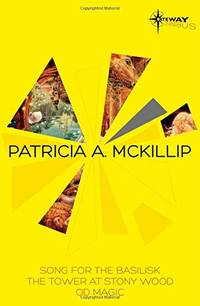 Patricia McKillip SF Gateway Omnibus Volume Two: Song for the Basilisk, The Tower at Stony Wood,...
