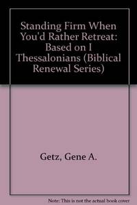 Standing Firm When You'd Rather Retreat: Based on I Thessalonians (Biblical Renewal Series)