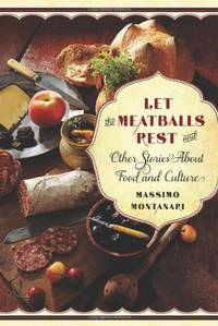 Let the Meatballs Rest: And Other Stories About Food and Culture
