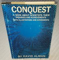 CONQUEST A Book About Scientists, Their Inquiries and Achievements
