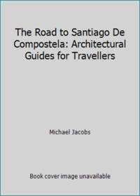 The Road to Santiago De Compostela: Architectural Guides for Travellers