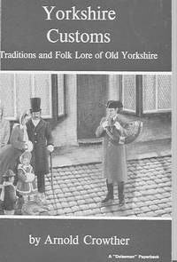 Yorkshire Customs: Traditions and Folk Lore of Old Yorkshire