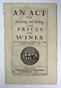 An ACT For LIMITING And SETLING [sic] The PRICES For WINES.  At the parliament begun at Westminster the 17th Day of September, Anno Domini 1656