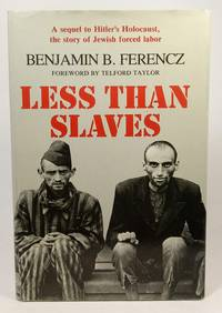 image of Less Than Slaves Jewish Forced Labor and the Quest for Compensation