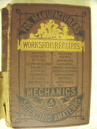 Workshop Receipts for Manufacturers, Mechanics & Scientific Amateurs