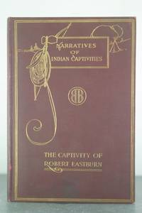 The Dangers and Sufferings of Rebert Eastburn, and his Deliverance from Indian Captivity