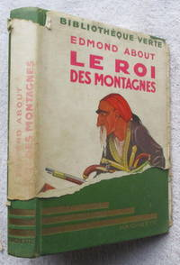 Le Roi Des Montagnes by About Edmond - Hardcover - Reprint - 1925 - from Glenbower Books and Biblio.com