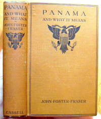 Panama and What it Means. by  John Foster Fraser - 1st Edition. - 1913 - from Ken Jackson (SKU: 248936)