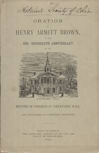 Oration of Henry Armitt Brown on the One Hundredth Anniversary of the Meeting of Congress in...