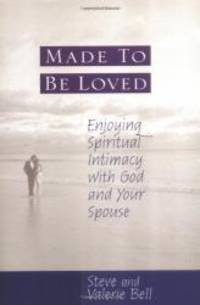 Made to be Loved: Enyoying Spiritual Intimacy with God and Your Spouse