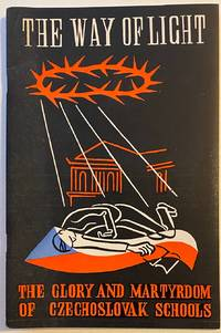 image of The Way of Light. The glory and martyrdom of Czechoslovak schools