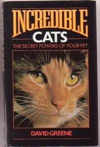 Incredible Cats - the Secret Powers of Your Pet