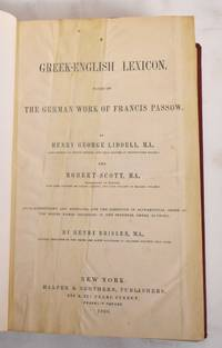 A Greek-English Lexicon : Based on the german work of Francis Passow. With corrections and additions and the insertion in alphabetical order of the proper names occurring in the principal greek authors