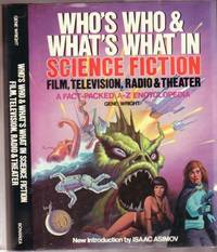 Who's Who and What's What in Science Fiction Film, Television, Radio, and Theatre...a Fact-Packed A - Z Encyclopedia...illustrated with more than 150 B & W Photos and Line Drawings by Wright, Gene; Intro by Isaac Asimov - 1986
