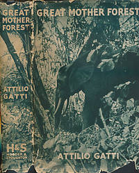 Great Mother Forest by  Attilio Gatti - First Edition - 1936 - from Barter Books Ltd and Biblio.com